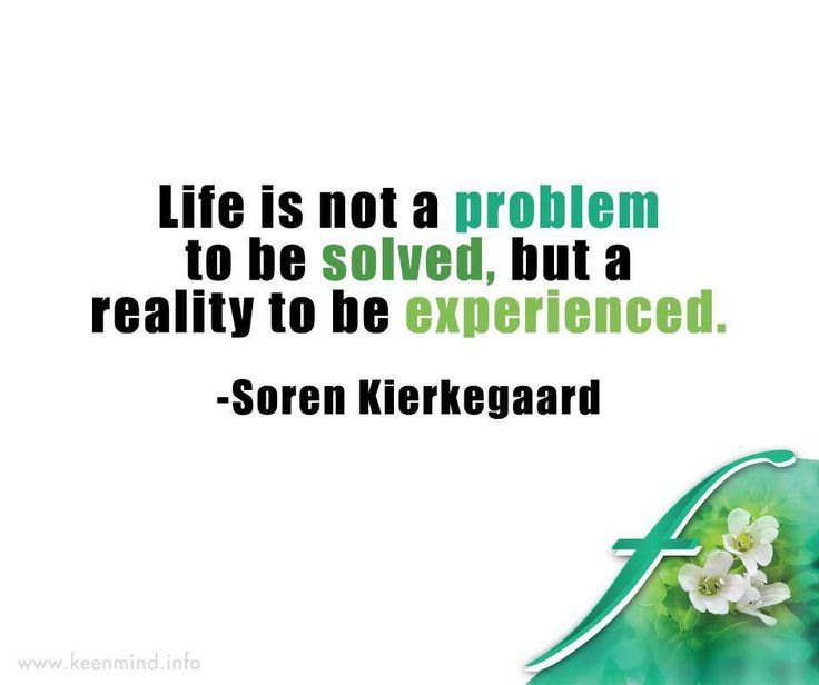 Life is not a problem to be solved, but a reality to be experienced. – Soren Kierkegaard. #Flordis #KeenMind #SundayMotivation