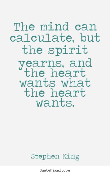 Create+your+own+picture+quotes+about+love+-+The+mind+can+calculate,+but+the+spirit+yearns,..