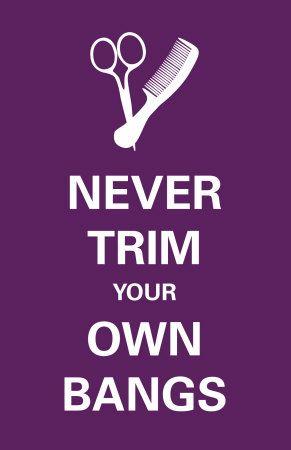 Never trim your own bangs. That's your hairdresser's job. | hair humor | hairdresser humor | diy hair