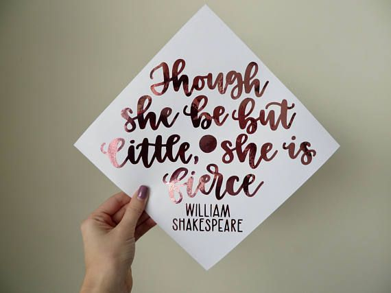Although she is small, she is wild - William Shakespeare | Graduation cap lettering, decoration, graduate, decor, custom, motivation