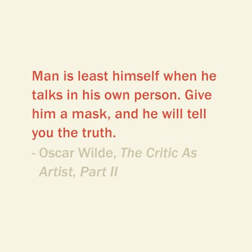 Quote Of The Day: October 19, 2013 - Man is least himself when he talks in his own person. Give him a mask, and he will tell you the truth. — Oscar Wilde, The Critic As Artist, Part II  #quote