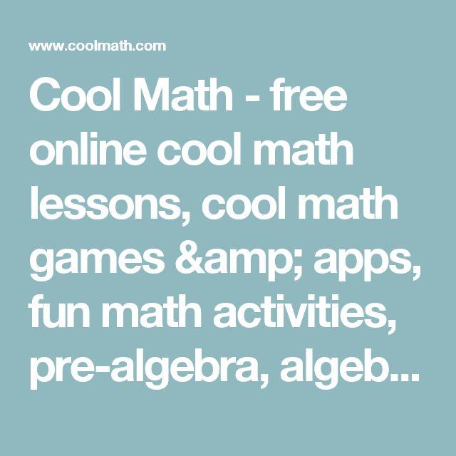 Cool Math - free online cool math lessons, cool math games & apps, fun math activities, pre-algebra, algebra, precalculus