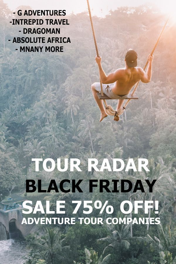 Tourradar Are Offering 75 Some Of Their Best Adventure Tours This Black Friday 2018 Includes To Black Friday Travel Deals Adventure Tours Black Friday Travel