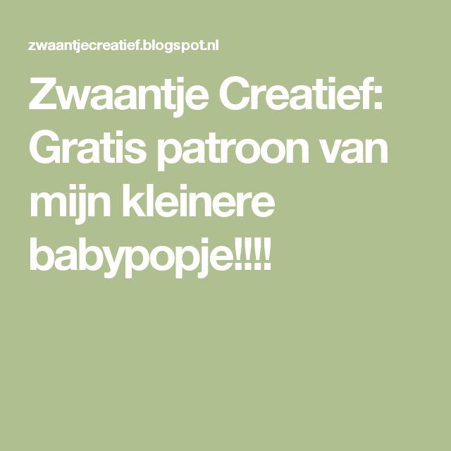 Zwaantje Creatief: Gratis patroon van mijn kleinere babypopje!!!!