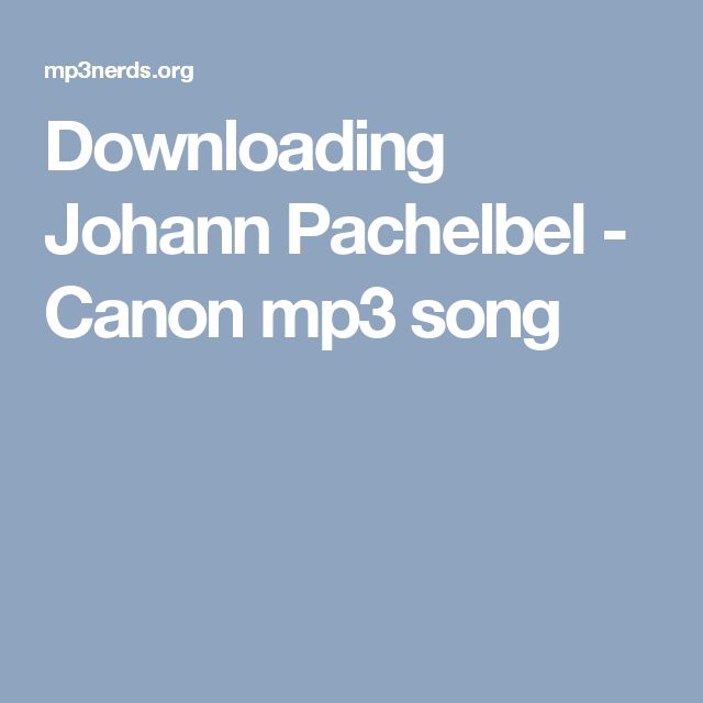 Downloading Johann Pachelbel - Canon mp3 song