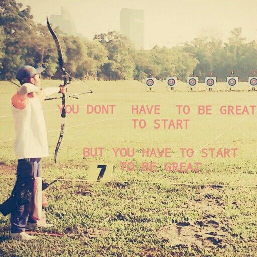 You dont have to be great to start.. but you have to start to be great #archery #quotes #panahan