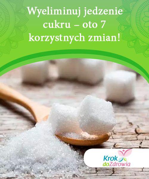 Wyeliminuj Jedzenie Cukru Oto 7 Korzystnych Zmian Krok Do Zdrowia Food Condiments