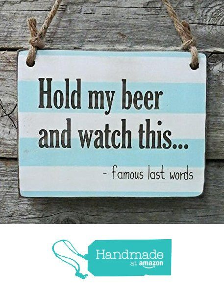 Hold My Beer and Watch This - Bar Decor - Man Cave Sign from Edison Wood http://www.amazon.com/dp/B01DRFRTG2/ref=hnd_sw_r_pi_dp_fq6axb0QKDH01 #handmadeatamazon