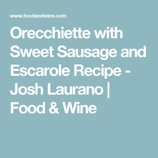 Orecchiette with Sweet Sausage and Escarole Recipe - Josh Laurano | Food & Wine