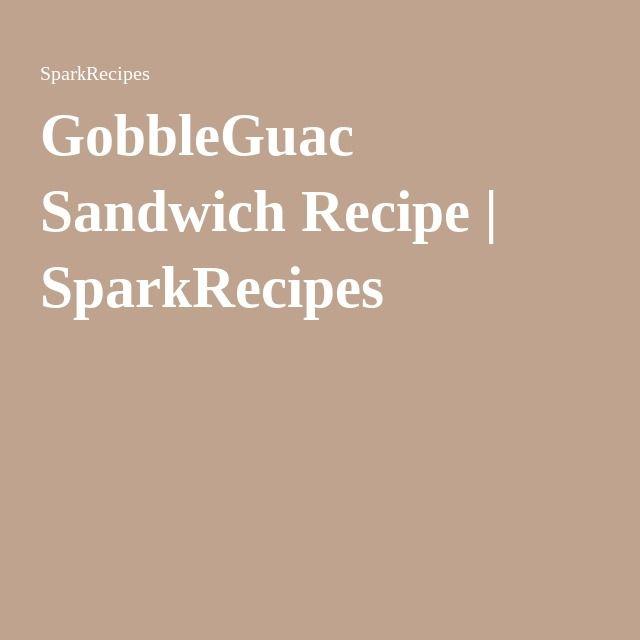 GobbleGuac Sandwich Recipe   SparkRecipes