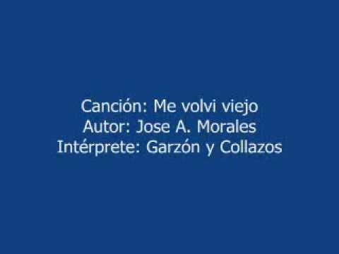 ME VOLVI VIEJO -- MUSICA COLOMBIANA -- GARZON Y COLLAZOS -- AUTOR: JOSÉ A. MORALES --