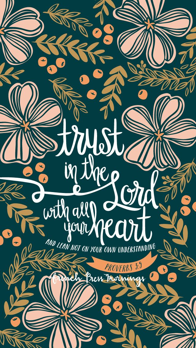 trust in the lord withal your heart and lean not on your own understanding