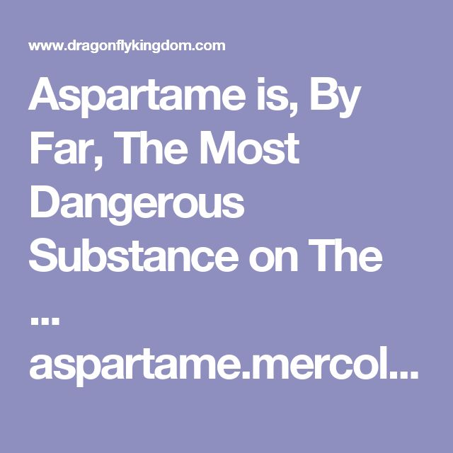 Aspartame is, By Far, The Most Dangerous Substance on The ... aspartame.mercola.comProxy Highlight Artificial Sweeteners Cause Cancer. 30 Mar 2016 | 82,368 Views. If you use artificial sweeteners, including sucralose (Splenda), you'll want to read up on this ... Artificial Sweeteners and Cancer - National Cancer Institute https://www.cancer.gov/about-cancer/causes-prevention...Proxy Highlight A fact sheet that reviews research studies on the possible connection between artificial sweeteners…
