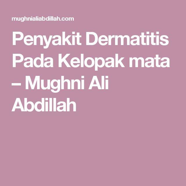 Penyakit Dermatitis Pada Kelopak mata – Mughni Ali Abdillah