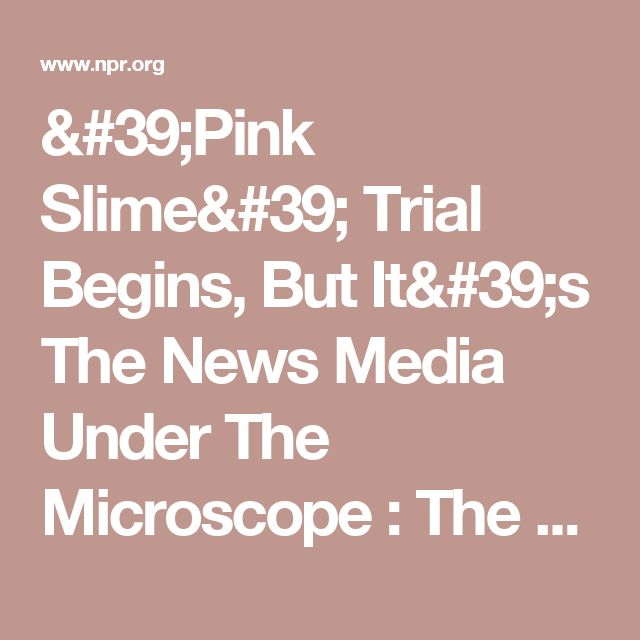 'Pink Slime' Trial Begins, But It's The News Media Under The Microscope : The Salt : NPR