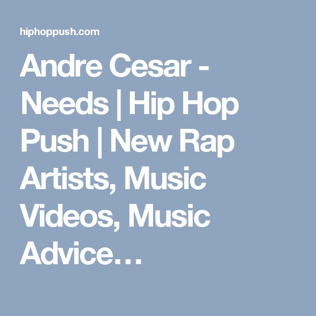 Andre Cesar - Needs | Hip Hop Push | New Rap Artists, Music Videos, Music Advice…