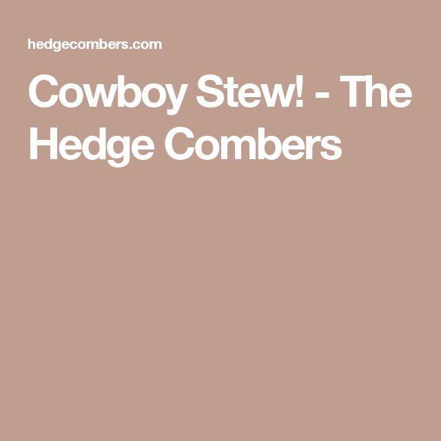 Cowboy Stew! - The Hedge Combers
