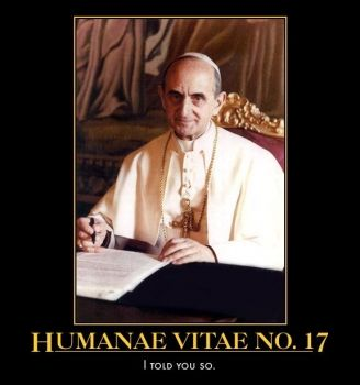 "Humanae Vitae 17:  ""Responsible men can become more deeply convinced of the truth of the doctrine laid down by the Church on this issue if they reflect on the consequences of methods and plans for artificial birth control. Let them first consider how easily this course of action could open wide the way for marital infidelity and a general lowering of moral standards. Not much experience is needed to be fully aware of human weakness and to understand that human beings—and especially the…"