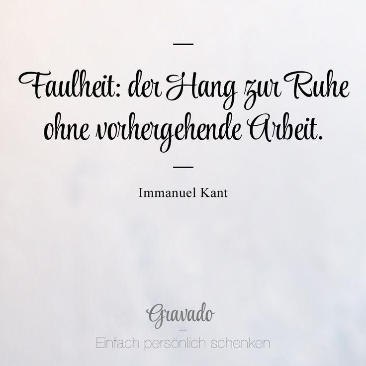 """""""Faulheit: Der Hang zur Ruhe ohne vorhergehende Arbeit."""" - Immanuel Kant"""