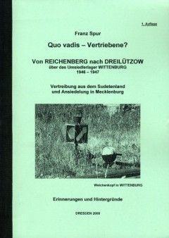 Spur, Franz: Quo vadis - Vertriebene? Von REICHENBERG nach DREILUTZOW. über das Umsiedlerlager WITTENBURG 1946-1947