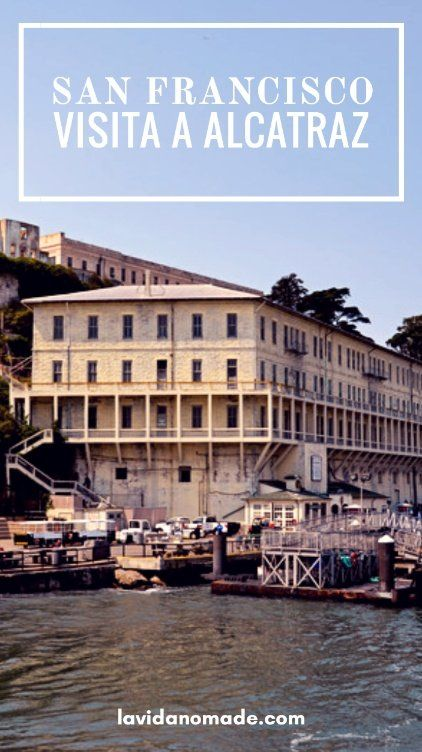 San Francisco: visita a Alcatraz   La Vida Nómade #viajes #alcatraz #sf #lavidanomade
