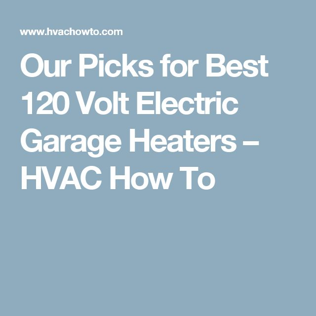 Our Picks for Best 120 Volt Electric Garage Heaters – HVAC How To