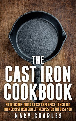 The Cast Iron Cookbook: 30 Delicious, Quick & Easy Breakfast, Lunch and Dinner Cast Iron Skillet Recipes For the busy you, http://www.amazon.com/dp/B00T4WM62U/ref=cm_sw_r_pi_awdl_kj70ub0CVPJSH
