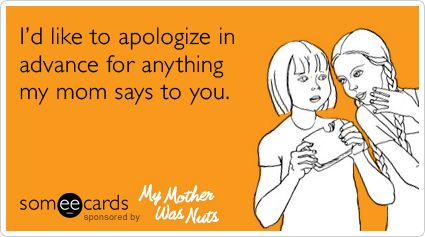 Yep, that's about right!  But now I am the Mom and my kids are embarrassed by what I say!!! Man payback is heck: Funnies Ecards Boyfriends, My Life, Front Doors, So True, Mothers Funnies Quotes, Funnies Boyfriends Quotes, Love My Mom, Humor Kids Quotes, True Stories