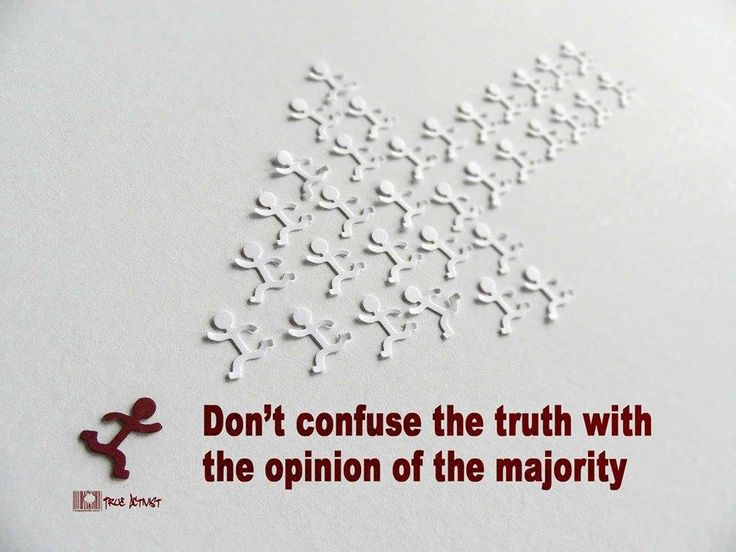 Don't confuse the truth with the opinion of the majority