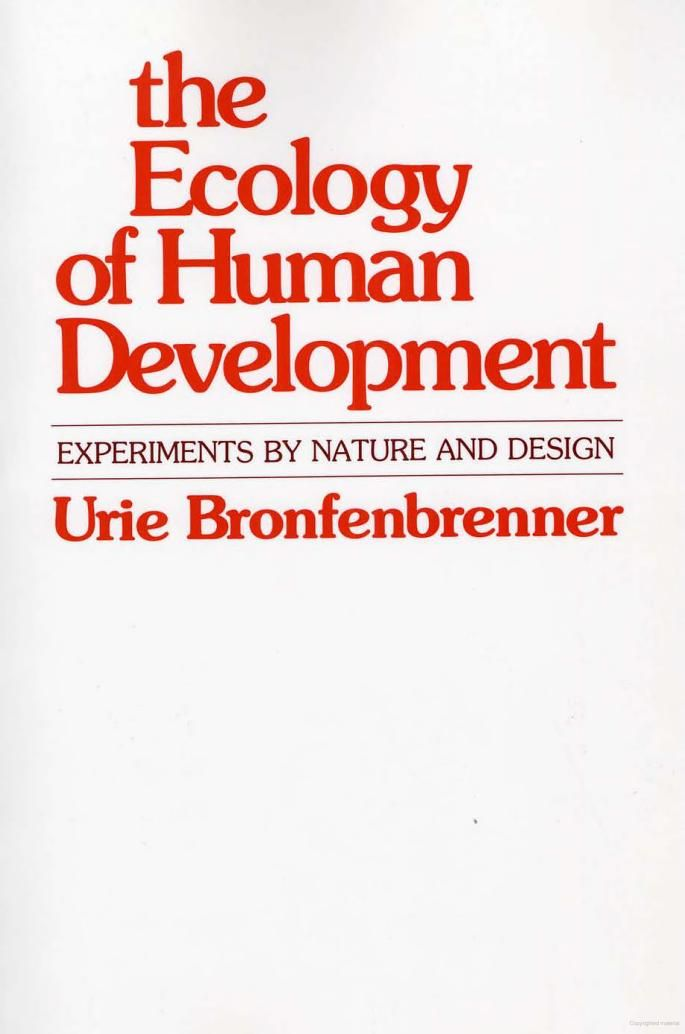The Ecology of Human Development: experiments by nature and design - Urie BRONFENBRENNER, Urie Bronfenbrenner - Google Books
