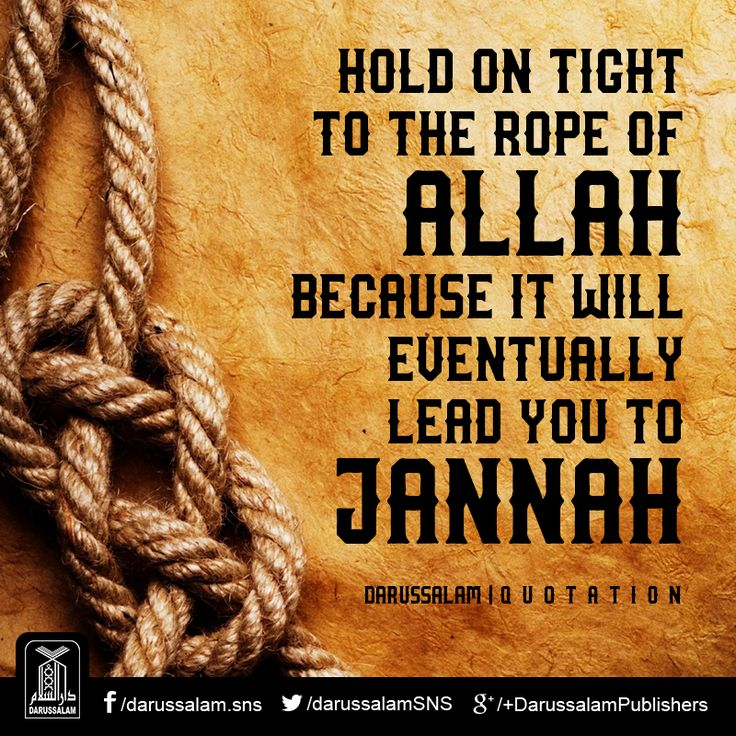 Hold on tight to the rope of Allah, because it will eventually lead you to Jannah.   #IslamicQuotes #RopeOfALLAH