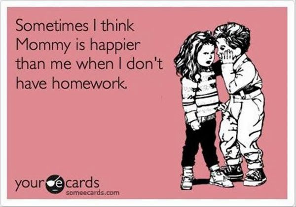 100% true.  I detest homework, the homework fight, the lack of time to have fun after school...