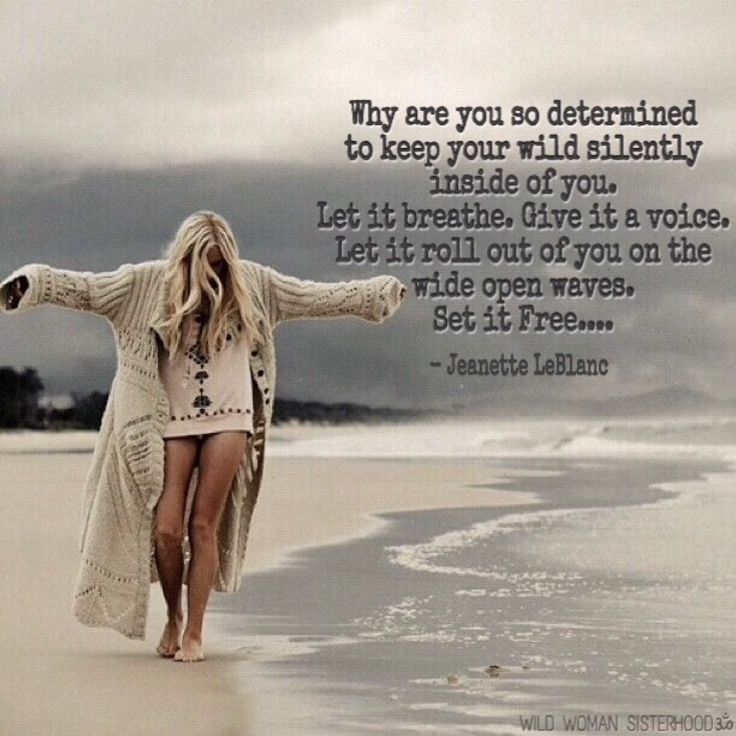 Why are you so determined to keep your wild silently inside of you. Let it breathe. Give it a voice. Let it roll out of you on the wide open waves. Set it Free.... - Jeanette LeBlanc. Photo Credit: Spell & The Gypsy Collective. WILD WOMAN SISTERHOODॐ #WildWomanSisterhood #wildwoman #she #wildwomanmedicine #EmbodyYourWildNature