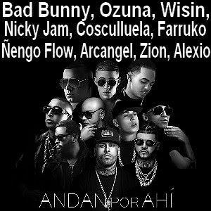 Bad Bunny Andan Por Ahi Ft Ozuna Wisin Nicky Jam Cosculluela Farruko Nengo Flow Arcangel Zion Alexio Artistas Musicales Reggaeton Canciones