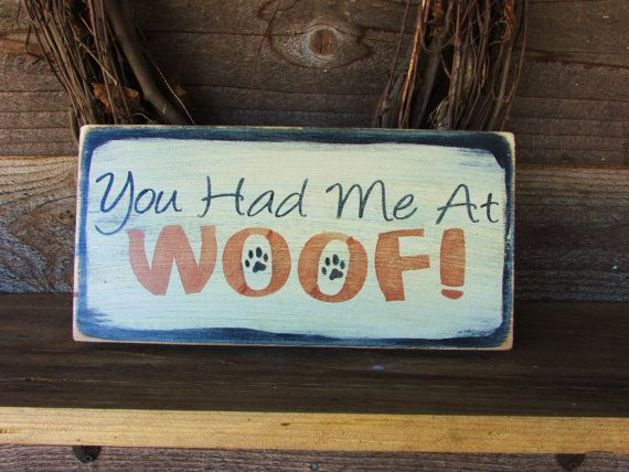 """sign """" You Had Me At WOOF""""  Pet lover sign, wood sign, dog sign, funny dog, humorous sign."""