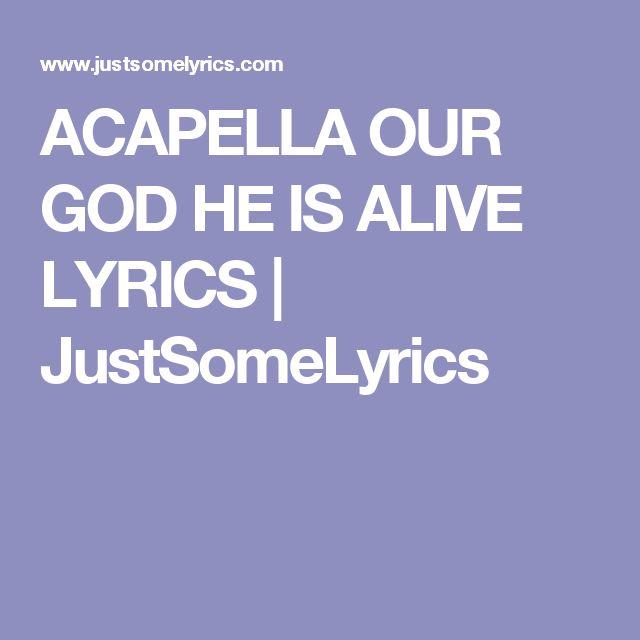 ACAPELLA OUR GOD HE IS ALIVE LYRICS | JustSomeLyrics