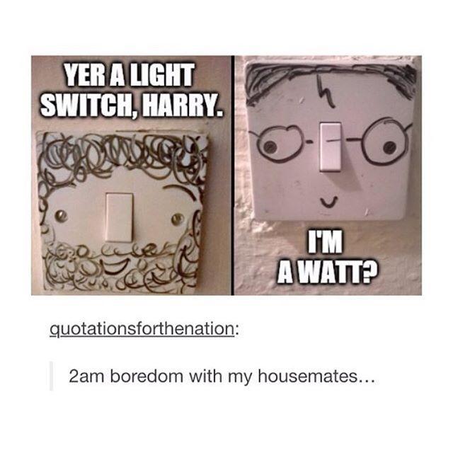 Yer a switcher Harry in a watt
