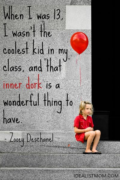 """""""When I was 13, I wasn't the coolest kid in my class, and that inner dork is a wonderful thing to have."""" - Zooey Deschanel (click thru for more awesome quotes)"""