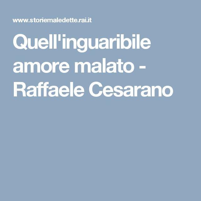 Quell'inguaribile amore malato - Raffaele Cesarano