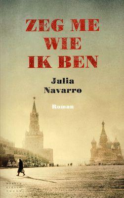 // Zeg me wie ik ben - Julia Navarro // Het levensverhaal van een vrijgevochten Spaanse vrouw in Spanje tijdens de Burgeroorlog, in stalinistisch Rusland en nazistisch Duitsland.