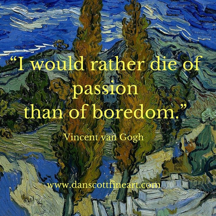 Find out more quotes by Vincent van Gogh here:   http://danscottfineart.com/2016/01/claudemonet_vangogh/