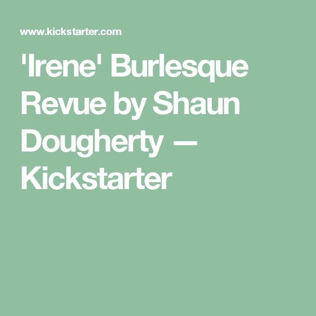 'Irene' Burlesque Revue by Shaun Dougherty —  Kickstarter