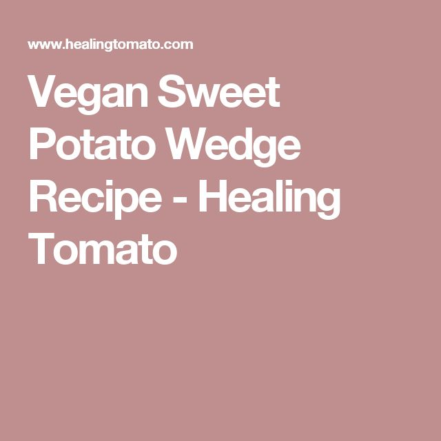 Vegan Sweet Potato Wedge Recipe - Healing Tomato