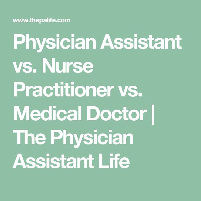 Physician Assistant vs. Nurse Practitioner vs. Medical Doctor | The Physician Assistant Life