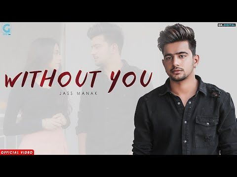 Without You Jass Manak Full Song Satti Dhillon Latest Punjabi Songs 2018 Geet Mp3 Youtube Songs Latest Hit Songs Mp3 Song Download