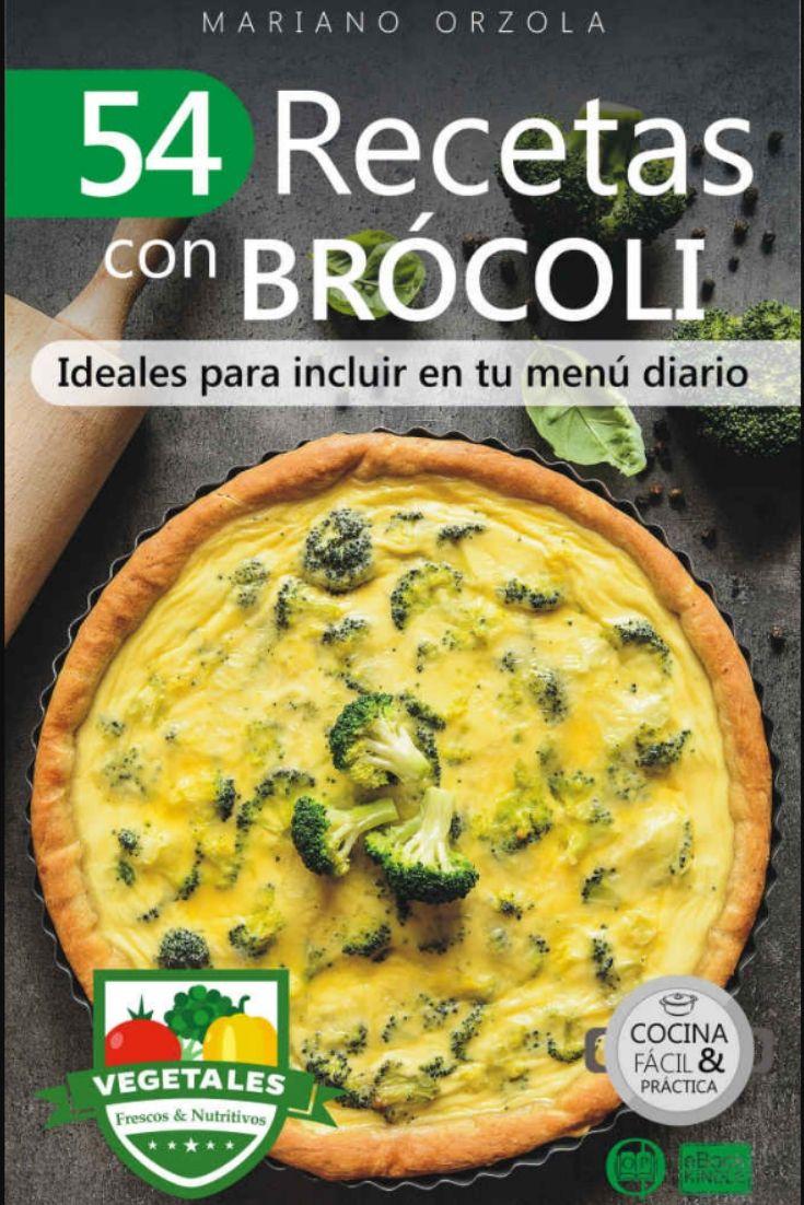 El Libro Ideal Que Presenta Una Seleccion De 54 Recetas Faciles Y Practicas Para Preparar Con Brocoli Uno De Los Frutas Y Verduras Beneficios Comida Nutritivo