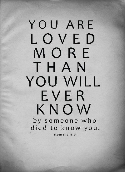 """You are loved more than you will ever know by someone who"