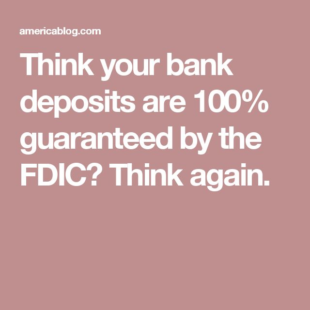 Think your bank deposits are 100% guaranteed by the FDIC? Think again.