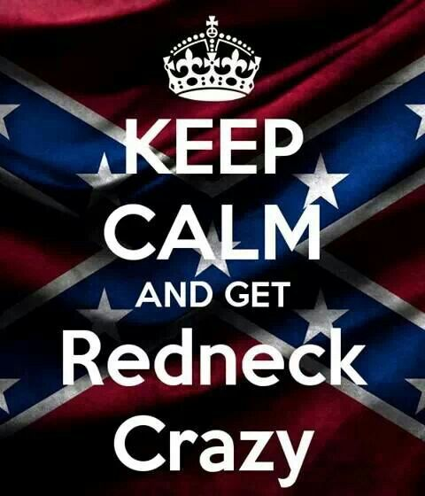 One cannot simply keep calm and be redneck crazy all at the same time