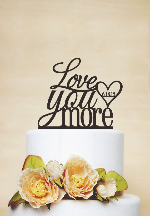 Love You More Cake Topper,Love Cake Topper,Wedding Cake Topper,Wedding Decor With Acrylic,Phrase Cake Topper,Monogram Cake Topper-P083 by AcrylicDesignForYou on Etsy https://www.etsy.com/listing/210814227/love-you-more-cake-topperlove-cake